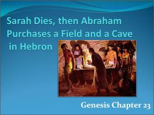 Genesis 23 - Sarah Dies, then Abraham Purchases a Field